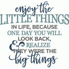 Silhouette Design Store - View Design enjoy the little things phrase Words Quotes, Me Quotes, Motivational Quotes, Inspirational Quotes, Qoutes, The Words, Scrapbook Quotes, Memories Quotes, Thing 1