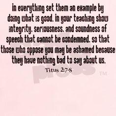 integrity, seriousness, soundness of speech --Titus 2:7-8