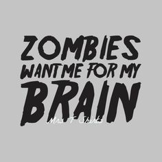 Zombies want me for my Brain Men's Black T Shirt by MrsTShirtsco, $19.99