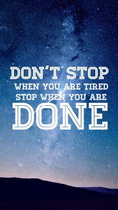 don't stop when you are tired stop when you are done