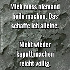 Nobody has to heal me .- Mich muss niemand heile machen… Nobody needs to heal me. True Quotes, Words Quotes, Motivational Quotes, Sayings, German Quotes, Susa, Thats The Way, Education Quotes, True Words