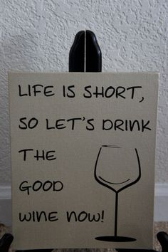 Life is short so let's drink the good wine now. Great mother's day plaque or for a friend. Perfect for the kitchen. Quote. by nlcorder