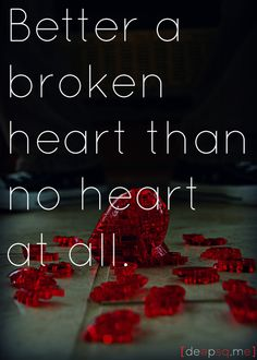 Better a broken heart than no heart at all.— Doctor Who