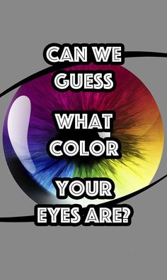 I got Brown! They got it right. Can we guess what colour your eyes are?