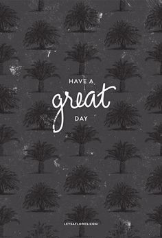 Have a great day / leysaflores.com
