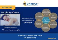 Adults require about 7-8 hours of sleep per night. Inadequate sleep may contribute to Eye Fatigue. To know more click on : http://www.krishnaeyecentre.com/