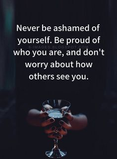 Be Yourself Quotes Never be ashamed of yourself. Be proud of who you are, and don't worry - Quotes Proud Of Myself Quotes, Proud Quotes, I Am Quotes, My Life Quotes, Attitude Quotes, Great Quotes, Inspirational Quotes, Motivational, Working On Yourself Quotes