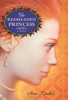 The Redheaded Princess: A Novel by Ann Rinaldi. $10.87. 224 pages. Publisher: HarperCollins (January 29, 2008). Reading level: Ages 8 and up. Author: Ann Rinaldi
