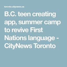 B.C. teen creating app, summer camp to revive First Nations language - CityNews Toronto