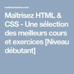 Maîtrisez HTML & CSS - Une sélection des meilleurs cours et exercices [Niveau débutant]