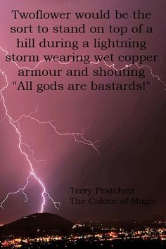Discworld quote by Terry Pratchett, Twoflower - The Colour of Magic. by Kim White, Photographer unknown. Book Quotes, Words Quotes, The Colour Of Magic, Good Books, Books To Read, Terry Pratchett Discworld, I Love Rain, Magic Quotes, Songs To Sing