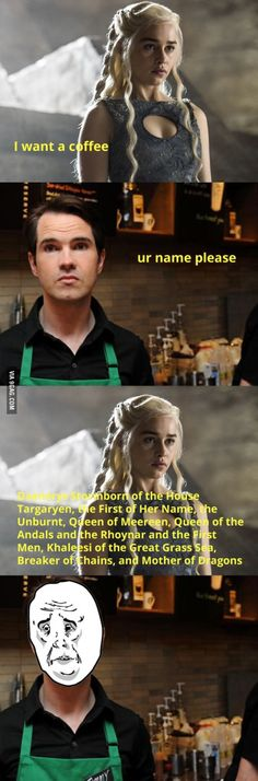 That moment... Khaleesi from Game Of Thrones orders a Starbucks coffee. #9Gag