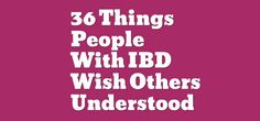 36 Things People With Inflammatory Bowel Disease Wish Others Understood Ulcerative Colitis, Hypothyroidism, Ibs, Colon Problems, Crohns Awareness, Crohn's Disease, Low Blood Pressure, Challenge Accepted, Asthma