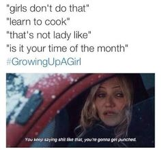 I guess this is supposed to be funny, but I actually find it infuriating and insulting that anyone would laugh at this or take this bullshit lightly. This stereotypical shit is beaten into women's minds and rammed down their throats, myself included, and making light of that is not appropriate in any way.