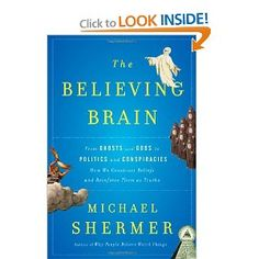 The Believing Brain: From Ghosts and Gods to Politics and Conspiracies---How We Construct Beliefs and Reinforce Them as Truths -  Michael Shermer