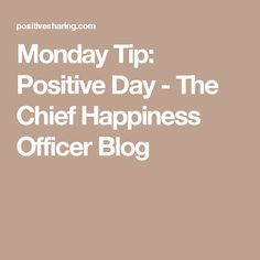 Monday Tip: Positive Day - The Chief Happiness Officer Blog