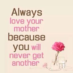 for the sake of Allah i love you mom