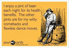 I enjoy a pint of beer each night for it's health benefits. The other pints are for my witty comebacks and flawless dance moves. #beer #beerbaconmusic