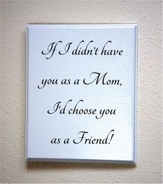 Gift for Mom Mother - If I didn't have you as a mom I'd choose you as a friend. Mothers day saying quote Wood Plaque Picture Home Mothers Day Saying, Mothers Day Gifts From Daughter, Mothers Day Quotes, Mothers Day Crafts, Mother Day Gifts, Gifts For Mom, I Choose You Quotes, Id Choose You, Sign Quotes