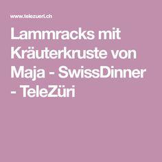 Lammracks mit Kräuterkruste von Maja - SwissDinner - TeleZüri Creme Fraiche, Kraut, Tarte Tatin