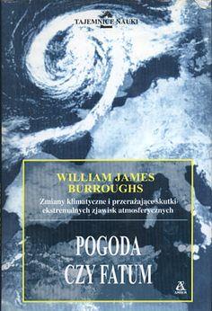 Pogoda czy fatum. Wpływ zmian klimatycznych na życie społeczeństw, William James Burroughs, Amber, 1999, http://www.antykwariat.nepo.pl/pogoda-czy-fatum-wplyw-zmian-klimatycznych-na-zycie-spoleczenstw-william-james-burroughs-p-14332.html