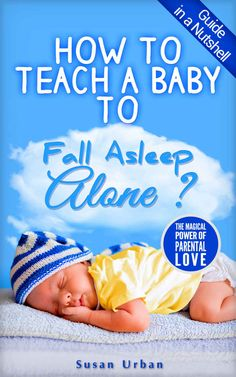 Amazon.com: GUIDE IN A NUTSHELL How to Teach a Baby to FALL ASLEEP ALONE eBook: Susan Urban: Kindle Store