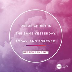 Jesus Christ is the same yesterday, today, and forever. –Hebrews 13:8 NLT #VerseOfTheDay #Bible