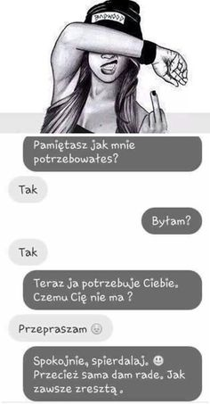 Pamiętasz jak mnie potrzebowałeś? Happy Quotes, True Quotes, Best Quotes, Funny Sms, Funny Text Messages, Funny Conversations, Love Is Comic, Quotes About Everything, Sad Life