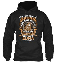 God Create Edna Name Shirt Black Sweatshirt Front