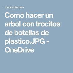 Como hacer un arbol con trocitos de botellas de plastico.JPG - OneDrive