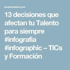 13 decisiones que afectan tu Talento para siempre #infografia #infographic – TICs y Formación