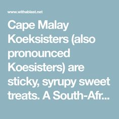 Cape Malay Koeksisters (also pronounced Koesisters) are sticky, syrupy sweet treats. A South-African delicacy not to be missed South African Recipes, Cake Recipes, Cape, Sweet Treats, Yummy Food, Baking, Style, Mantle, Swag
