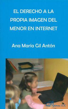 El derecho a la propia imagen del menor en Internet / Ana María Gil Antón. - Madrid : Dykinson, D.L. 2013