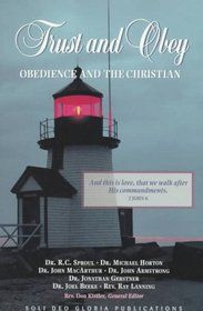 """Trust and Obey: Obedience and the Christian (Reformation Theology Series)"" by R. C. Sproul, Michael Horton, John MacArthur, John Armstrong, Jonathan Gerstner, Joel Beeke, Ray Lanning"