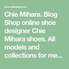 Blog Shop online shoe designer Chie Mihara shoes. All models and  collections for men and women shoes from Chie Mihara. Log in to the blog  and inform ...