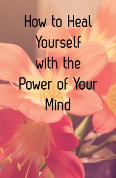 How to heal yourself with the power of your mind