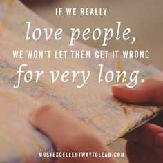 If we really love people, we won't allow them to get it wrong for very long. #BestWayToLead
