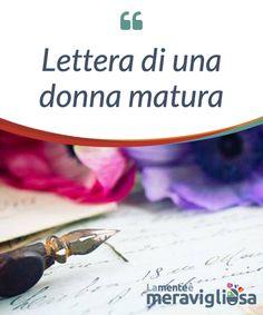 Lettera di una donna matura.  #Maturare significa #accettarci, amarci e soprattutto fare pace con il nostro essere #donna. Capire i propri doveri, ma #soprattutto i propri #diritti.