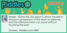 Name the only sport in which the ball is always in possession of the team on defense, and the offensive team can score without touching the ball? https://www.riddles.com/989