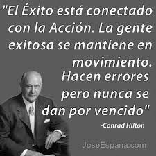 AAAA Conrad Hilton on accion. Unforgettable Quotes, Conrad Hilton, Team Motivation, Words Quotes, Sayings, Keep Moving Forward, Business Entrepreneur, Timeline Photos, Herbalife