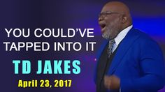 TD Jakes (April 23, 2017) - You Could've Tapped Into It