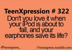 Or how about when you forget your earphones are in and you walk away and get yanked back?