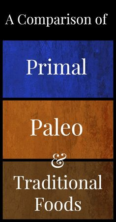 A Comparison of Primal, Paleo, and Traditional Foods UPDATED to reflect evolving Paleo guidelines