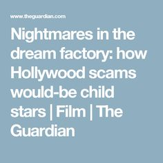 Nightmares in the dream factory: how Hollywood scams would-be child stars | Film | The Guardian