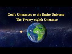 """Almighty God's Word """"God's Utterances to the Entire Universe (The Twenty-eighth Utterance)""""Readings of God's Words agoCopyStart at:Introduction The Descent, The Entire Universe, Christian Videos, Spiritual Warfare, Believe In God, Knowing God, Faith In God, Word Of God, The Twenties"""