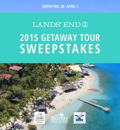 Enter to win the Lands' End Getaway Tour Sweepstakes. You could win a trip for two to The British Virgin Islands. It's easy! Sweepstakes ends April 1, 2015.