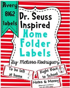 """Printable labels for your students' home folders, including: - """"To be left at home"""" labels - """"Right back to school"""" labels - """"Money and Notes"""" labels Great way of keeping your student's home folders neat and organized for parents. Great for your Dr. Seuss themed class!"""
