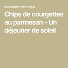 Chips de courgettes au parmesan - Un déjeuner de soleil