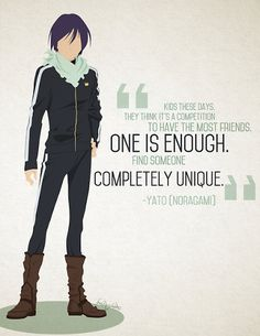 Yato~ (noun):  Is a jerk at times, is a goofball at times, is a hero and a villan.. always gives good advice