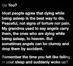 Omg this is cool>>> I heard that the feeling is when your body starts shutting down so it releases adrenaline to wake you up. Creepy